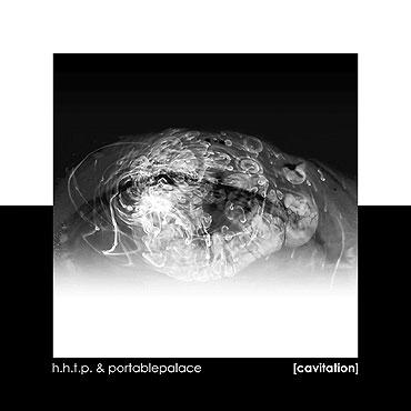 H.H.T.P. | PORTABLEPALACE - Cavitation [CD, monochrome vision, 2005]