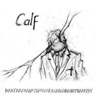 CALF Bastards Anatomy Use A Unicorn Go To Apathy