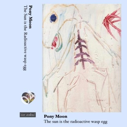 PONY MOON The Sun is the Radioactive Wasp Egg Cassette